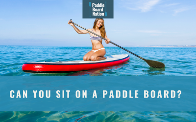 Can You Sit On A Paddle Board?