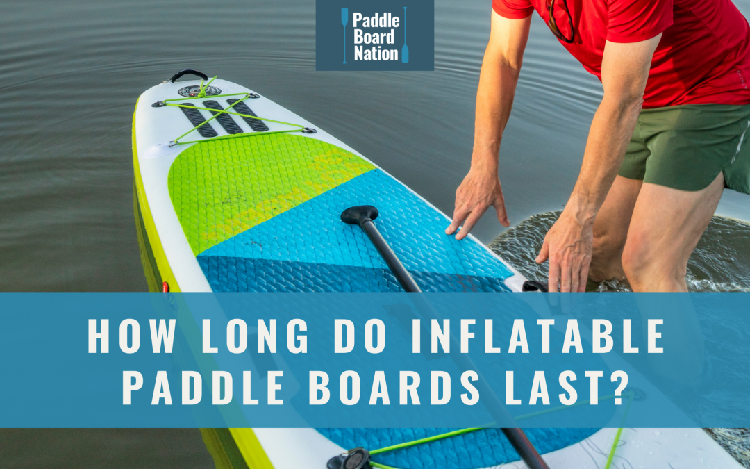 How Long Do Inflatable Paddle Boards Last?
