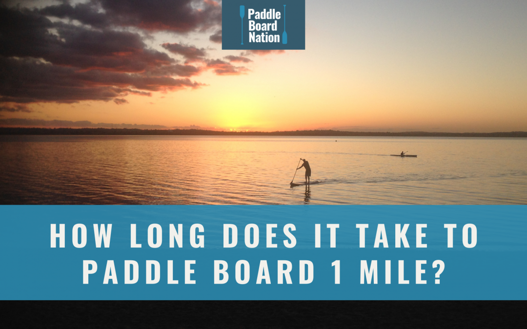 How Long Does It Take To Paddle Board 1 Mile?