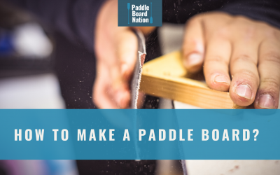 How to Make a Paddle Board?