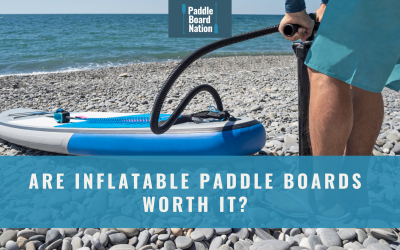 Are Inflatable Paddle Boards Worth It?