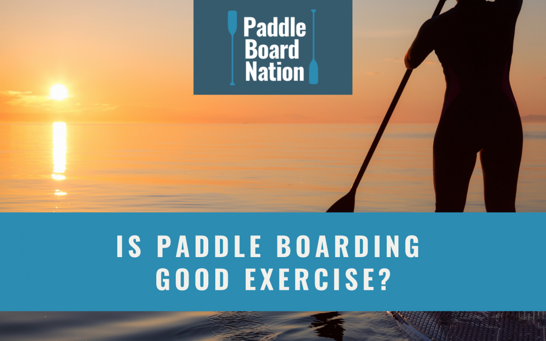 Is Paddle Boarding Good Exercise?
