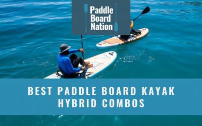 Best Paddle Board Kayak Hybrid Combos