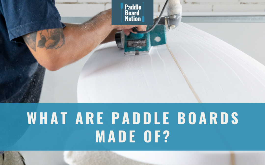 What Are Paddle Boards Made Of?