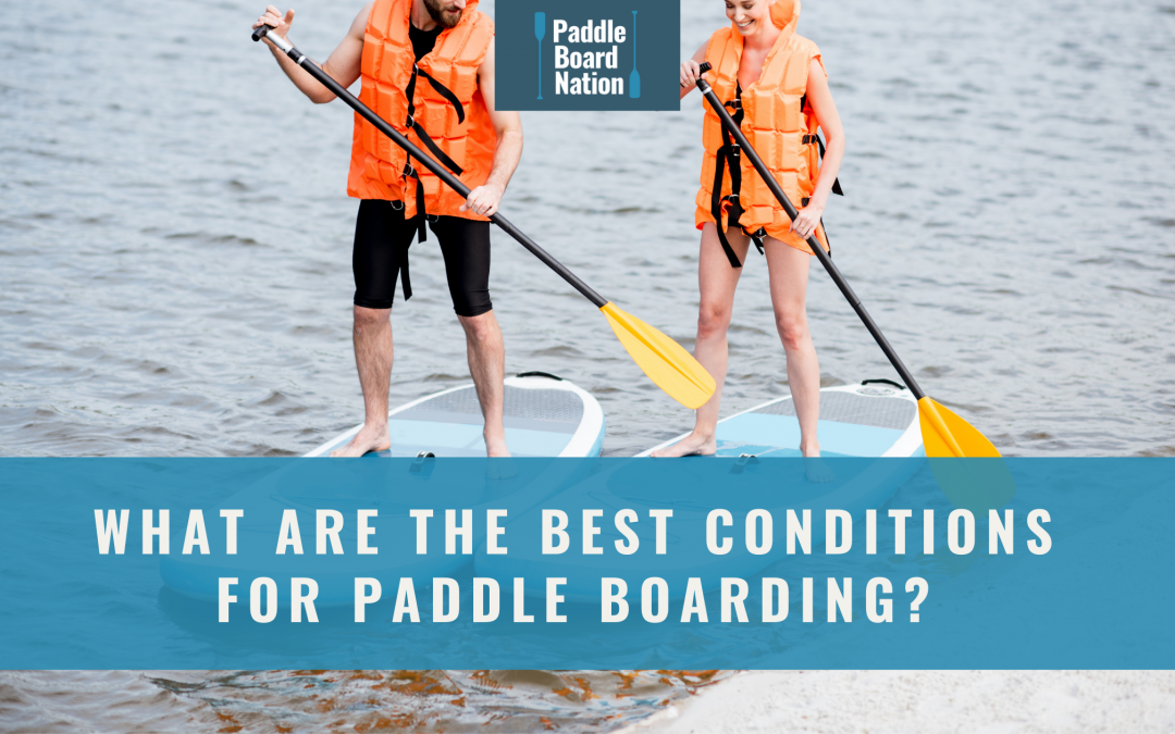 What Are the Best Conditions for Paddle Boarding?