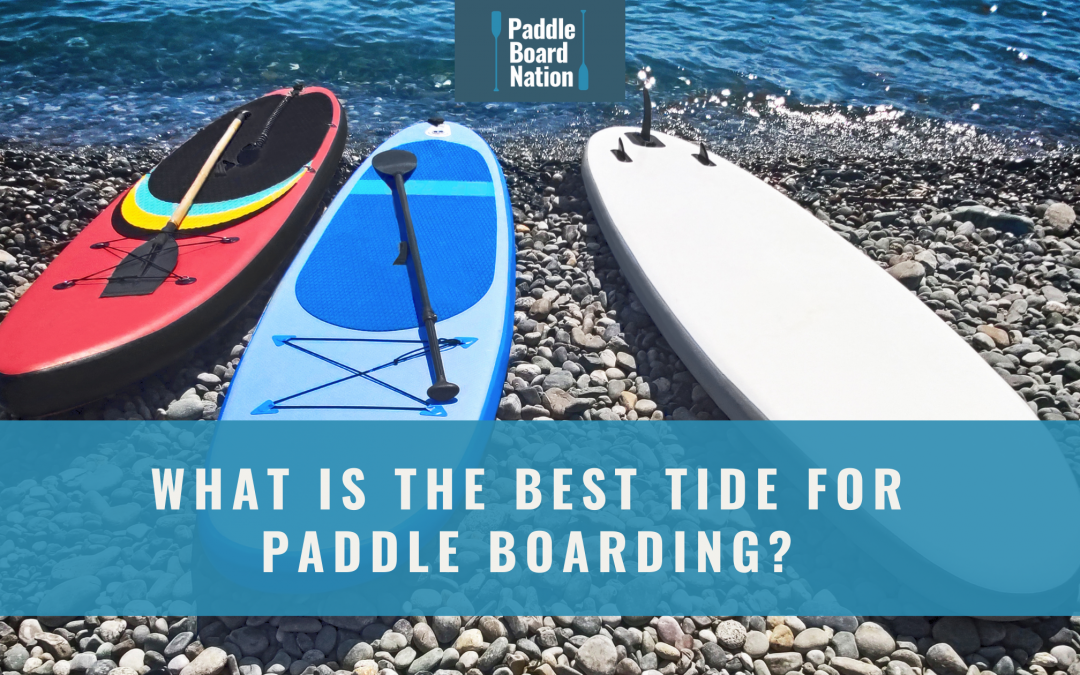 What is the best tide for paddle boarding