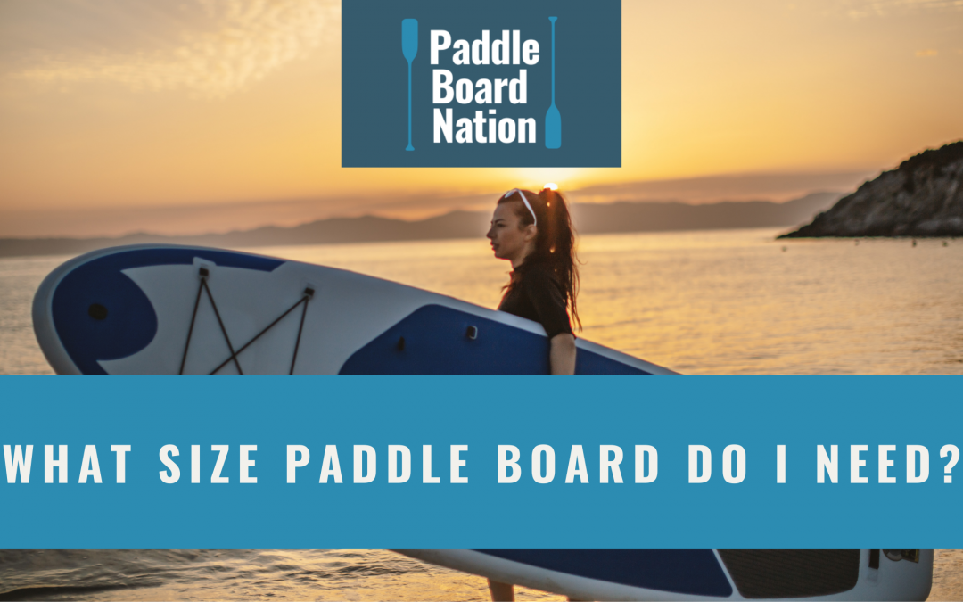 What Size Paddle Board Do I Need?