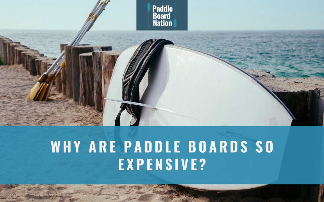 Why Are Paddle Boards So Expensive?