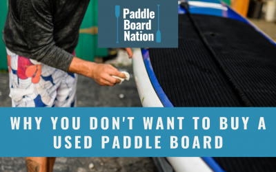 Why You Don't Want to Buy a Used Paddle Board