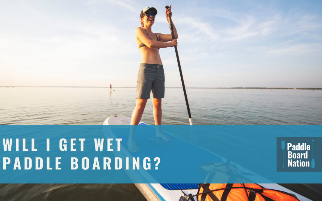 Will I Get Wet Paddle Boarding