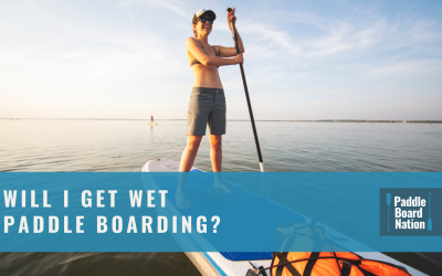 Will I Get Wet Paddle Boarding?
