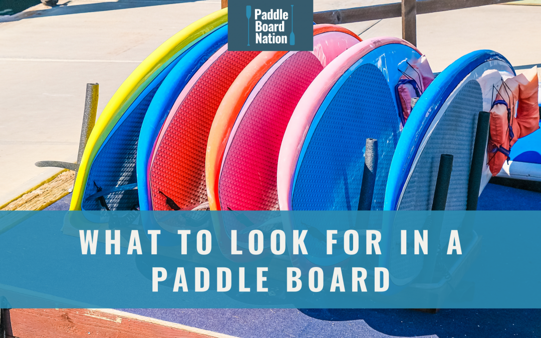 What To Look For In A Paddle Board