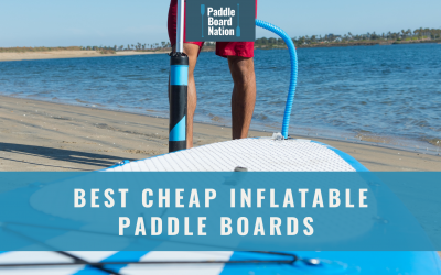 Best Cheap Inflatable Paddle Boards
