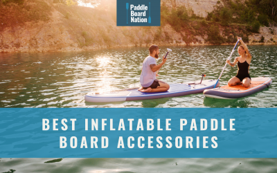 Best Inflatable Paddle Board Accessories