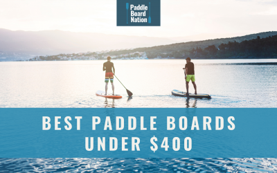 Best Paddle Boards Under $400