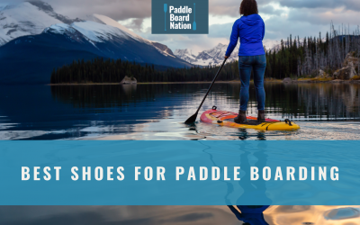 Best Shoes For Paddle Boarding