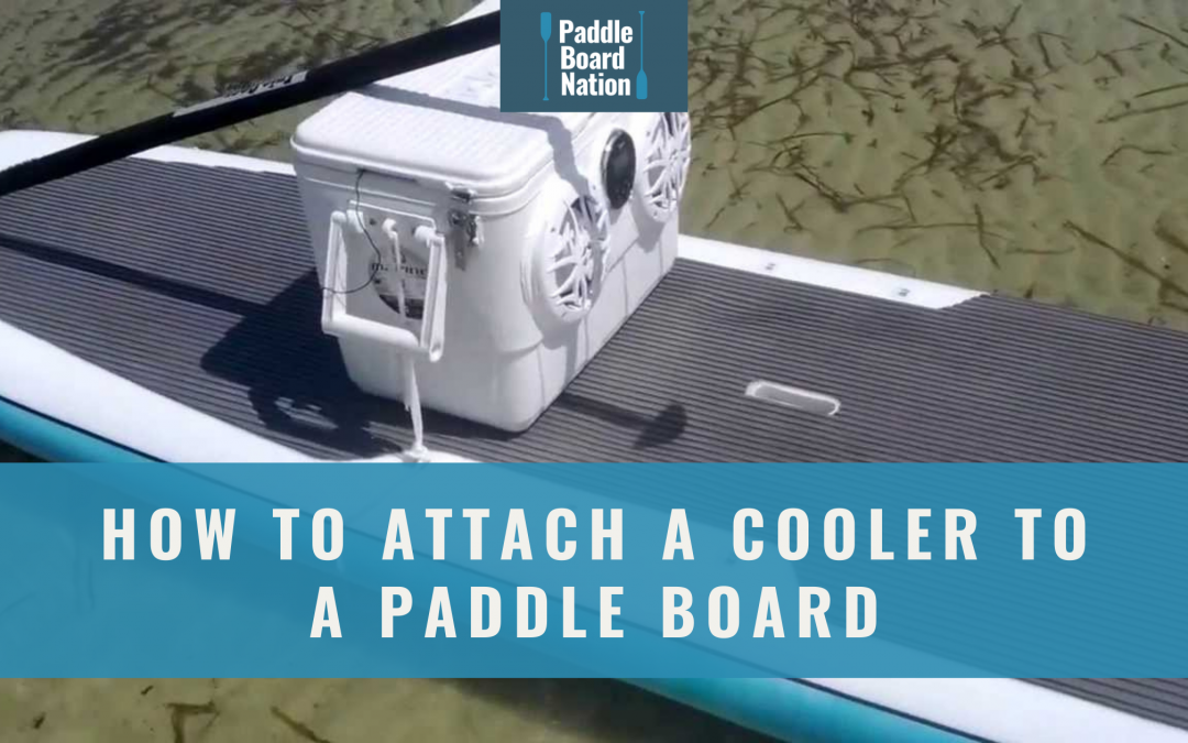 How To Attach A Cooler To A Paddle Board