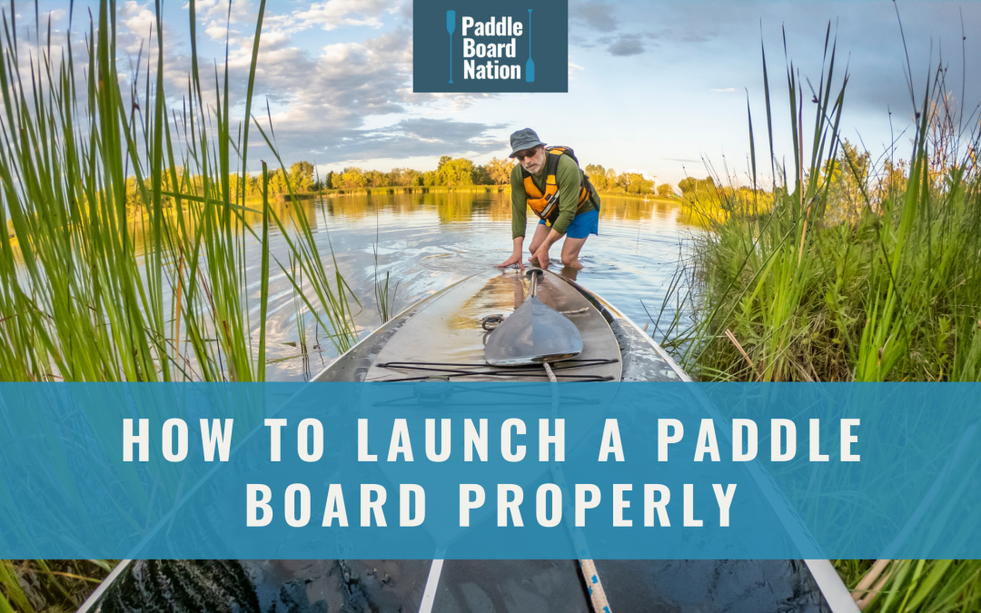 How To Launch A Paddle Board Properly