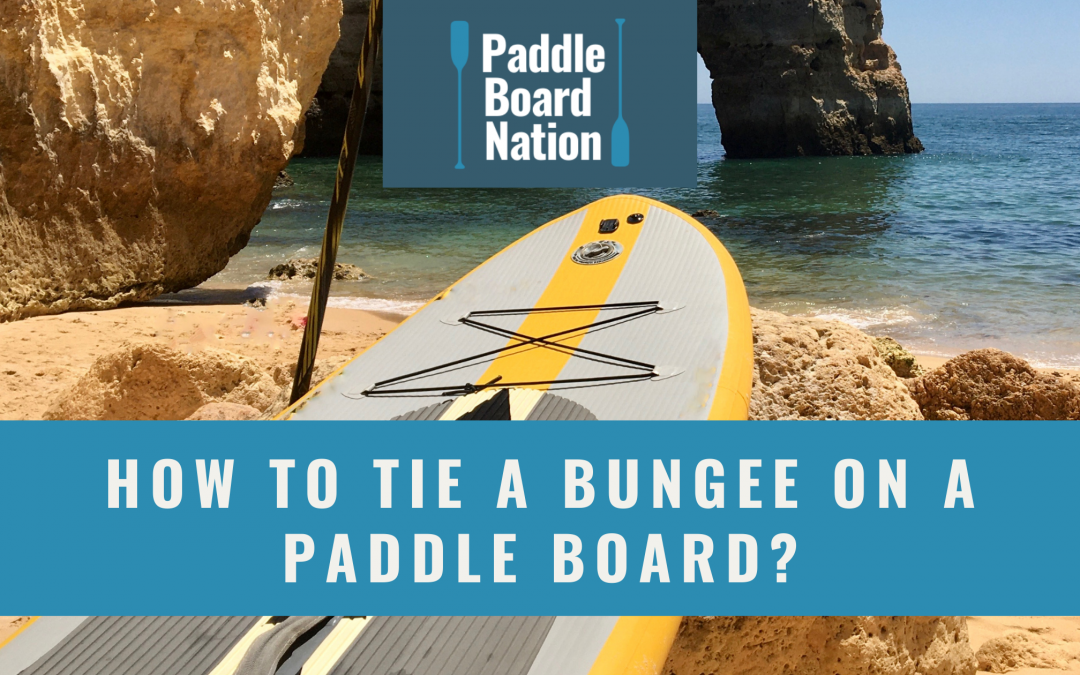 How To Tie A Bungee On A Paddle Board?