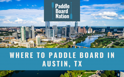 Where To Paddle Board In Austin, TX