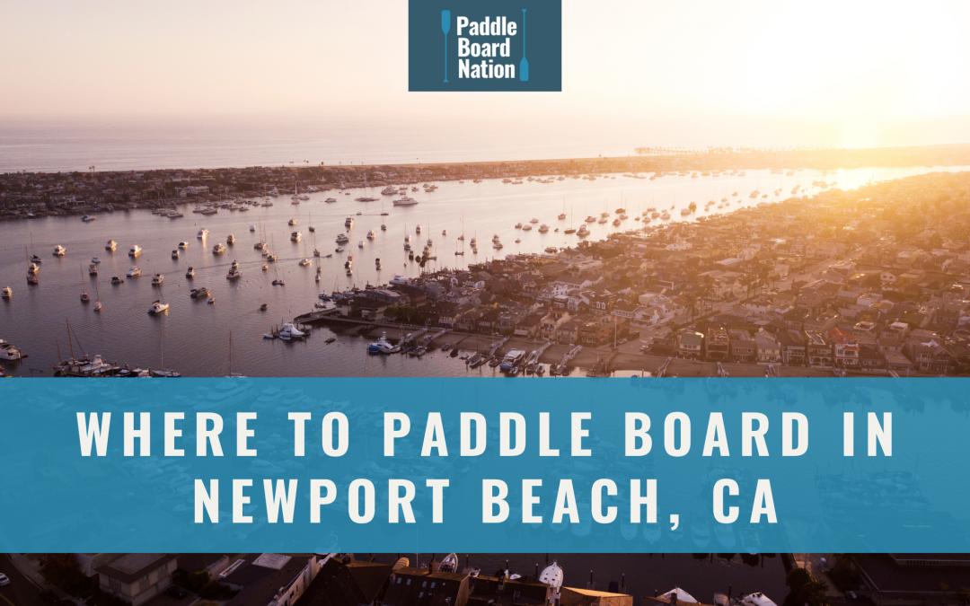 Where To Paddle Board In Newport Beach, CA